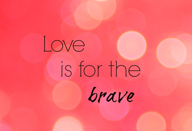 Love is for the brave