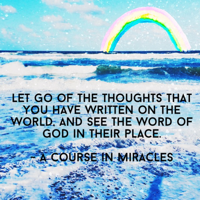 Let go of the thoughts you have written ACIM